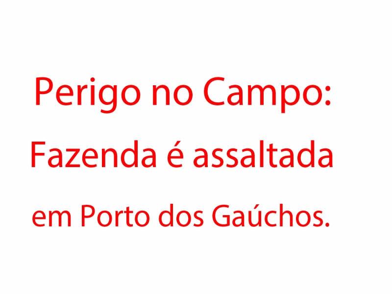 12 Homens fortemente armados invadem fazenda em Porto dos Gaúchos.